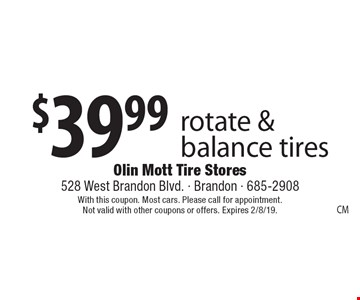 $39.99 rotate & balance tires. With this coupon. Most cars. Please call for appointment. Not valid with other coupons or offers. Expires 2/8/19.