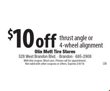 $10 off thrust angle or 4-wheel alignment. With this coupon. Most cars. Please call for appointment. Not valid with other coupons or offers. Expires 2/8/19.