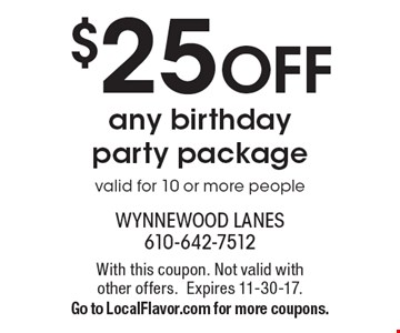 $25 OFF any birthday party package. Valid for 10 or more people. With this coupon. Not valid with other offers. Expires 11-30-17. Go to LocalFlavor.com for more coupons.