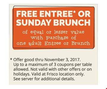 Free Entree or Sunday Brunch of equal or lesser value with purchase of One Adult Entree or Brunch
