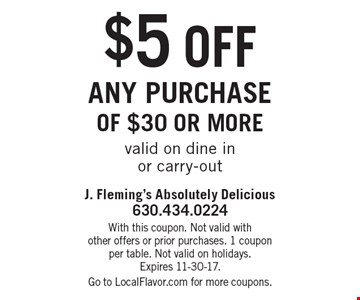 $5 off any purchase of $30 or more. Valid on dine in or carry-out. With this coupon. Not valid with other offers or prior purchases. 1 coupon per table. Not valid on holidays. Expires 11-30-17. Go to LocalFlavor.com for more coupons.
