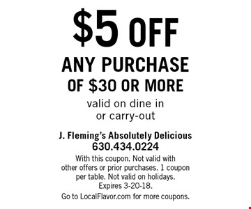$5 off any purchase of $30 or morevalid on dine inor carry-out. With this coupon. Not valid withother offers or prior purchases. 1 couponper table. Not valid on holidays.Expires 3-20-18.Go to LocalFlavor.com for more coupons.