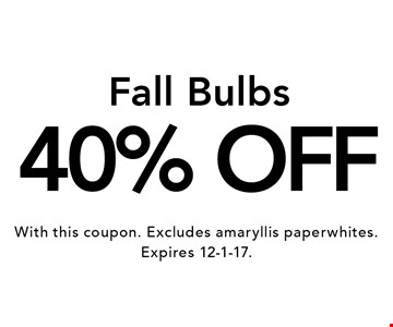 40% OFF Fall Bulbs. With this coupon. Excludes amaryllis paperwhites. Expires 12-1-17.