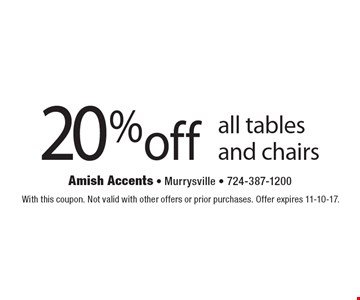 20% off all tables and chairs. With this coupon. Not valid with other offers or prior purchases. Offer expires 11-10-17.
