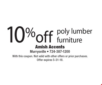 10% off poly lumber furniture. With this coupon. Not valid with other offers or prior purchases. Offer expires 5-31-18.