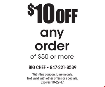$10 Off Any Order Of $50 Or More. With this coupon. Dine in only. Not valid with other offers or specials. Expires 10-27-17.