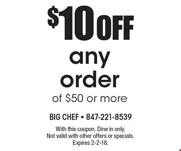 $10 OFF any order of $50 or more. With this coupon. Dine in only. Not valid with other offers or specials. Expires 2-2-18.