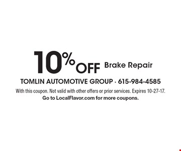 10% off Brake Repair. With this coupon. Not valid with other offers or prior services. Expires 10-27-17. Go to LocalFlavor.com for more coupons.