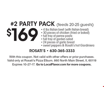 #2 PARTY PACK (feeds 20-25 guests) $169 - 4 lbs Italian beef (with Italian bread)- 30 pieces of chicken (fried or baked)- full tray of penne pasta- full tray of garden salad- 24 pieces of garlic bread- sweet peppers & Rosati's hot Giardiniera. With this coupon. Not valid with other offers or prior purchases. Valid only at Rosati's Pizza Elburn. 860 North Main Street, Il, 60119 Expires 10-27-17. Go to LocalFlavor.com for more coupons.