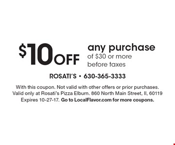 $10 Off any purchase of $30 or more before taxes. With this coupon. Not valid with other offers or prior purchases. Valid only at Rosati's Pizza Elburn. 860 North Main Street, Il, 60119 Expires 10-27-17. Go to LocalFlavor.com for more coupons.