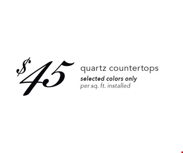 $45 quartz countertops. Selected colors only. Per sq. ft. installed. Expires 10-27-17.