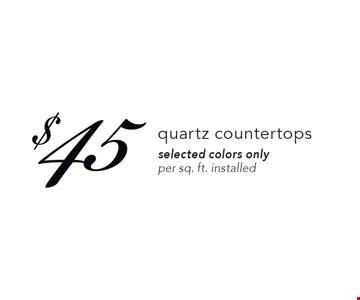 $45 quartz countertops. Selected colors only per sq. ft. installed. Expires 2-2-18.