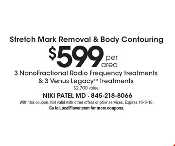 $599 per area 3 NanoFractional Radio Frequency treatments & 3 Venus Legacy treatments $2,700 value Stretch Mark Removal & Body Contouring. With this coupon. Not valid with other offers or prior services. Expires 10-9-18. Go to LocalFlavor.com for more coupons.