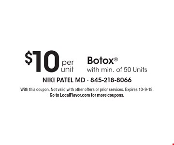 $10 per unit Botox with min. of 50 Units. With this coupon. Not valid with other offers or prior services. Expires 10-9-18. Go to LocalFlavor.com for more coupons.