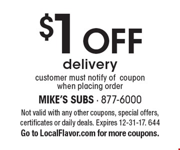 $1 off delivery. Customer must notify of coupon when placing order. Not valid with any other coupons, special offers, certificates or daily deals. Expires 12-31-17. 644. Go to LocalFlavor.com for more coupons.