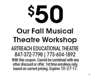 $50 OFF Our Fall Musical Theatre Workshop. With this coupon. Cannot be combined with any other discount or offer. 1st time enrollees only, based on current pricing. Expires 10-27-17.