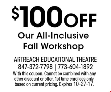 $100 OFF Our All-Inclusive Fall Workshop. With this coupon. Cannot be combined with any other discount or offer. 1st time enrollees only, based on current pricing. Expires 10-27-17.