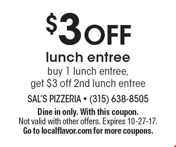 $3 off lunch entree. Buy 1 lunch entree, get $3 off 2nd lunch entree. Dine in only. With this coupon. Not valid with other offers. Expires 10-27-17. Go to localflavor.com for more coupons.