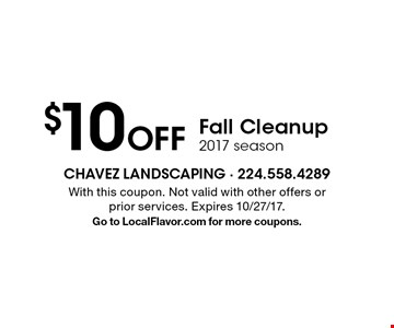$10 Off Fall Cleanup. 2017 season. With this coupon. Not valid with other offers or prior services. Expires 10/27/17.Go to LocalFlavor.com for more coupons.
