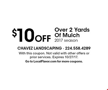 $10 Off Over 2 Yards Of Mulch. 2017 season. With this coupon. Not valid with other offers or prior services. Expires 10/27/17.Go to LocalFlavor.com for more coupons.
