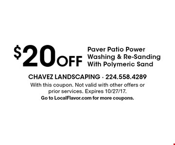 $20 Off Paver Patio Power Washing & Re-Sanding With Polymeric Sand. With this coupon. Not valid with other offers or prior services. Expires 10/27/17.Go to LocalFlavor.com for more coupons.