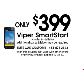 only $399 Viper SmartStart. Includes installation, additional parts & labor may be required. With this coupon. Not valid with other offers or prior purchases. Expires 12-31-17.