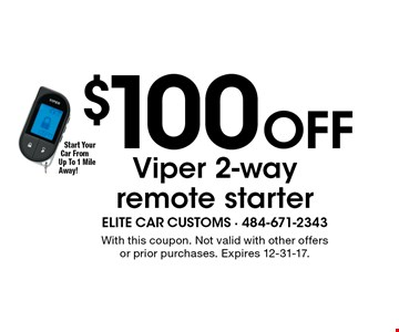 $100 Off Viper 2-way remote starter. With this coupon. Not valid with other offers or prior purchases. Expires 12-31-17.