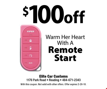 Warm Her Heart With A $100 off Remote Start. With this coupon. Not valid with other offers. Offer expires 2-28-18.