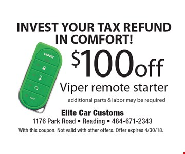 INVEST YOUR TAX REFUND IN COMFORT! $100 off Viper remote starter additional parts & labor may be required. With this coupon. Not valid with other offers. Offer expires 4/30/18.