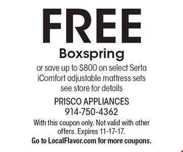 FREE Boxspring or save up to $800 on select Serta iComfort adjustable mattress sets see store for details. With this coupon only. Not valid with other offers. Expires 11-17-17.Go to LocalFlavor.com for more coupons.