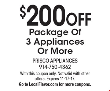 $200 OFF Package Of 3 Appliances Or More. With this coupon only. Not valid with other offers. Expires 11-17-17. Go to LocalFlavor.com for more coupons.