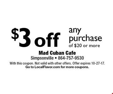 $3 off any purchase of $20 or more. With this coupon. Not valid with other offers. Offer expires 10-27-17. Go to LocalFlavor.com for more coupons.