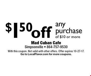 $1.50 off any purchase of $10 or more. With this coupon. Not valid with other offers. Offer expires 10-27-17. Go to LocalFlavor.com for more coupons.