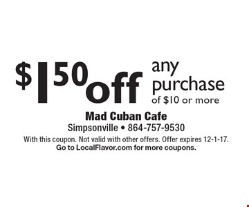 $1.50 off any purchase of $10 or more. With this coupon. Not valid with other offers. Offer expires 12-1-17. Go to LocalFlavor.com for more coupons.