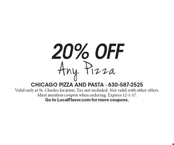 20% off Any Pizza. Valid only at St. Charles location. Tax not included. Not valid with other offers. Must mention coupon when ordering. Expires 12-1-17. Go to LocalFlavor.com for more coupons.
