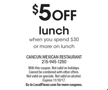 $5 OFF lunch when you spend $30 or more on lunch. With this coupon. Not valid on holidays. Cannot be combined with other offers. Not valid on specials. Not valid on alcohol. Expires 11/10/17. Go to LocalFlavor.com for more coupons.