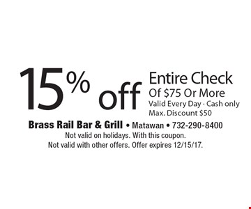 15% off Entire Check Of $75 Or More. Valid Every Day - Cash only. Max. Discount $50. Not valid on holidays. With this coupon. Not valid with other offers. Offer expires 12/15/17.