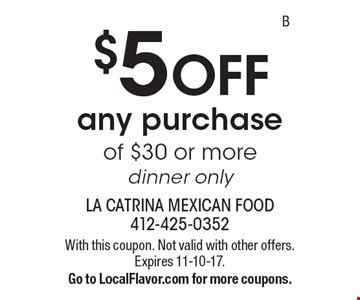 $5 OFF any purchase of $30 or more, dinner only. With this coupon. Not valid with other offers. Expires 11-10-17. Go to LocalFlavor.com for more coupons.