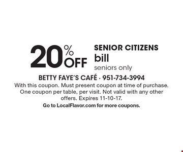SENIOR CITIZENS. 20% off bill. Seniors only. With this coupon. Must present coupon at time of purchase. One coupon per table, per visit. Not valid with any other offers. Expires 11-10-17. Go to LocalFlavor.com for more coupons.