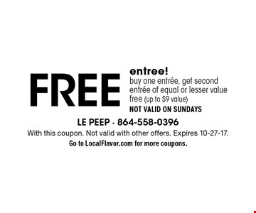 FREE entree! Buy one entree, get second entree of equal or lesser value free (up to $9 value). Not valid on Sundays. With this coupon. Not valid with other offers. Expires 10-27-17. Go to LocalFlavor.com for more coupons.