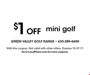 $1 Off mini golf. With this coupon. Not valid with other offers. Expires 10-27-17. Go to LocalFlavor.com for more coupons.