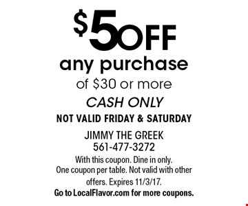 $5 OFF any purchase of $30 or more. CASH ONLY. NOT VALID FRIDAY & SATURDAY. With this coupon. Dine in only. One coupon per table. Not valid with other offers. Expires 11/3/17.Go to LocalFlavor.com for more coupons.