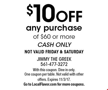$10 OFF any purchase of $60 or more. CASH ONLY. NOT VALID FRIDAY & SATURDAY. With this coupon. Dine in only. One coupon per table. Not valid with other offers. Expires 11/3/17.Go to LocalFlavor.com for more coupons.