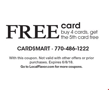 Free card buy 4 cards, get the 5th card free. With this coupon. Not valid with other offers or prior purchases. Expires 6/8/18. Go to LocalFlavor.com for more coupons.