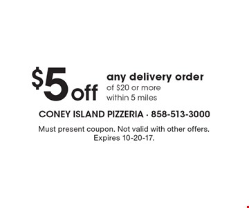 $5 off any delivery order of $20 or more within 5 miles. Must present coupon. Not valid with other offers. Expires 10-20-17.