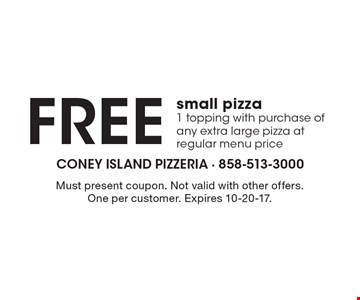 Free small pizza1 topping with purchase of any extra large pizza at regular menu price. Must present coupon. Not valid with other offers. One per customer. Expires 10-20-17.