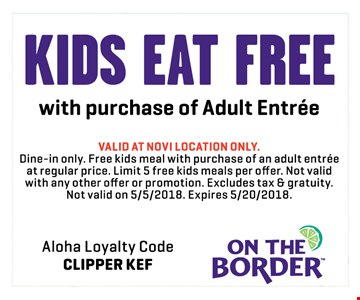 kids eat Free with purchase of adult entreekids eat Free with purchase of adult entree - valid at Novi location only.
