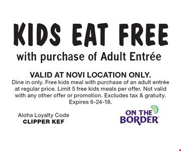 KIDS EAT FREE with purchase of Adult Entree. VALID AT NOVI LOCATION ONLY. Dine in only. Free kids meal with purchase of an adult entree at regular price. Limit 5 free kids meals per offer. Not valid with any other offer or promotion. Excludes tax & gratuity. Expires 6-24-18. Aloha Loyalty CodeCLIPPER KEF
