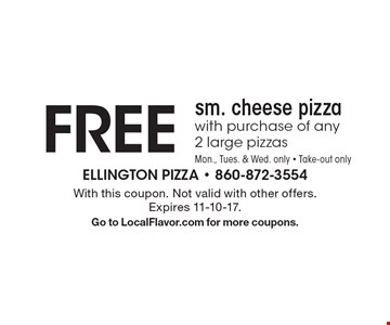 Free sm. cheese pizza with purchase of any 2 large pizzas. Mon., Tues. & Wed. only. Take-out only. With this coupon. Not valid with other offers. Expires 11-10-17. Go to LocalFlavor.com for more coupons.