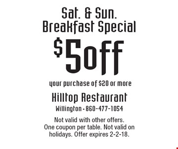 $5 off Sat. & Sun. Breakfast Special your purchase of $20 or more. Not valid with other offers.One coupon per table. Not valid on holidays. Offer expires 2-2-18.